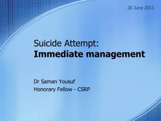 Suicide Attempt:  Immediate management