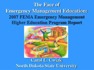 The Face of  Emergency Management Education: 2007 FEMA Emergency Management  Higher Education Program Report