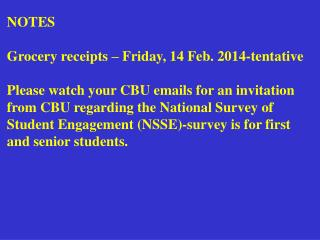 NOTES  Grocery receipts   Friday, 14 Feb. 2014-tentative  Please watch your CBU emails for an invitation from CBU regard