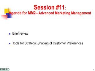 Session 11: Agenda for MM2  Advanced Marketing Management