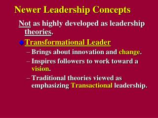 Not as highly developed as leadership theories. Transformational Leader Brings about innovation and change. Inspires fol