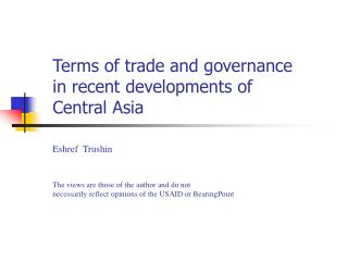 Terms of trade and governance  in recent developments of Central Asia   Eshref  Trushin  The views are those of the auth