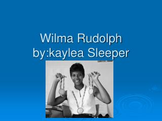 Wilma Rudolph by:kaylea Sleeper