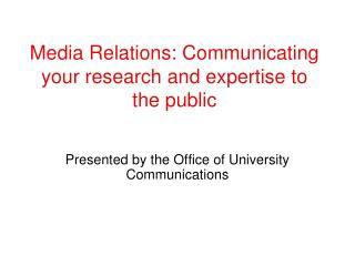 Media Relations: Communicating your research and expertise to the public