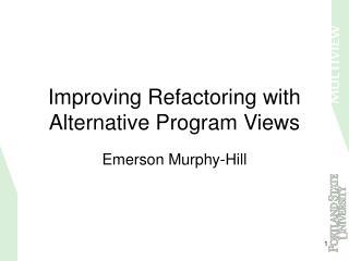 Improving Refactoring with Alternative Program Views