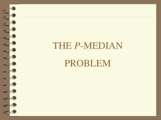 THE P-MEDIAN PROBLEM