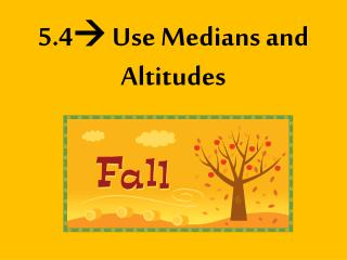 5.4 Use Medians and Altitudes