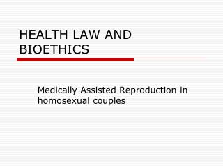 HEALTH LAW AND BIOETHICS