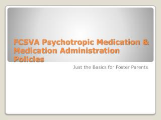 FCSVA Psychotropic Medication  Medication Administration Policies