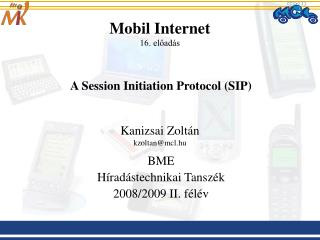 Mobil Internet 16. eload s    A Session Initiation Protocol SIP   Kanizsai Zolt n kzoltanmcl.hu