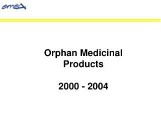 Orphan Medicinal Products  2000 - 2004