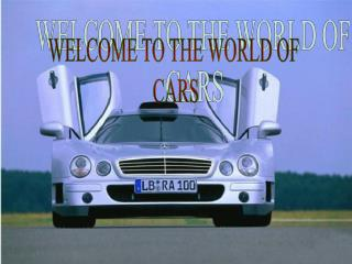 WELCOME TO THE WORLD OF  CARS