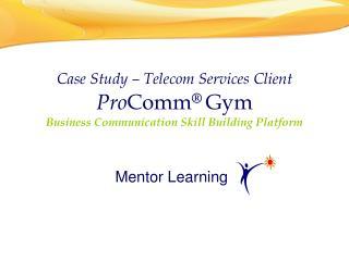 Case Study   Telecom Services Client ProComm  Gym Business Communication Skill Building Platform