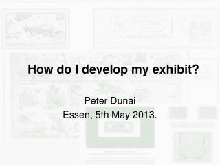 How do I develop my exhibit