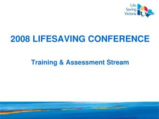 2008 Lifesaving Conference  Training  Assessment Stream