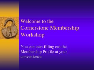 Welcome to the Cornerstone Membership Workshop
