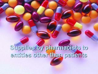 Supplies by pharmacists to entities other than patients