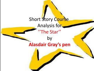 Short Story Course  Analysis for   The Star   by Alasdair Gray s pen