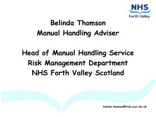 Belinda Thomson Manual Handling Adviser  Head of Manual Handling Service Risk Management Department  NHS Forth Valley Sc