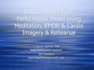 A Brain-Based Peak Performance Model Using Meditation, EMDR  Cardio Imagery  Rehearsal