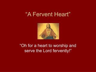 A Fervent Heart