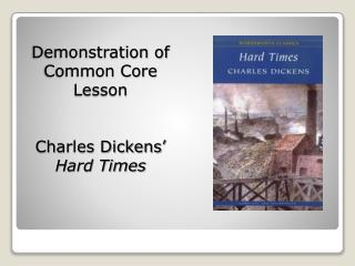 Demonstration of Common Core Lesson   Charles Dickens  Hard Times