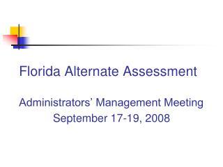 florida alternate assessment  administrators  management meeting            september 17-19, 2008