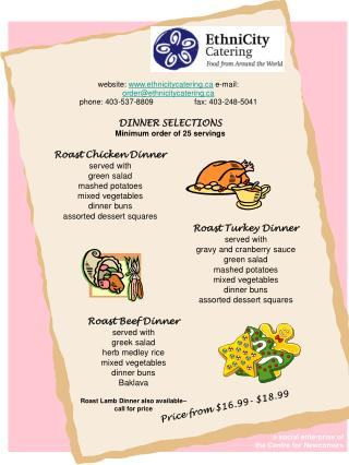 Website: ethnicitycatering e-mail:  orderethnicitycatering  phone: 403-537-8809                   fax: 403-248-5041