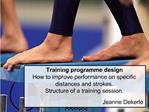 Training programme design How to improve performance on specific distances and strokes. Structure of a training session.