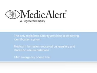 The only registered Charity providing a life saving identification system  Medical information engraved on jewellery and