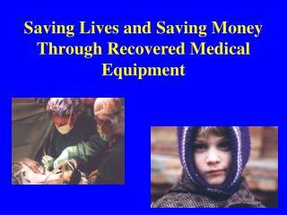 Saving Lives and Saving Money Through Recovered Medical Equipment