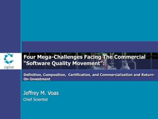 Four Mega-Challenges Facing The Commercial  Software Quality Movement :   Definition, Composition,  Certification, and C