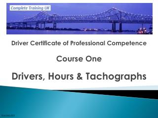 Driver Certificate of Professional Competence  Course One  Drivers, Hours  Tachographs