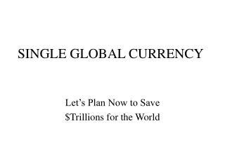 SINGLE GLOBAL CURRENCY