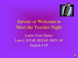 Salvete or Welcome to  Meet the Teacher Night