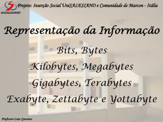 Bits, Bytes Kilobytes, Megabytes Gigabytes, Terabytes Exabyte, Zettabyte e Yottabyte