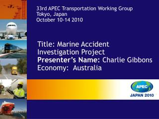 Title: Marine Accident Investigation Project Presenter s Name: Charlie Gibbons Economy:  Australia