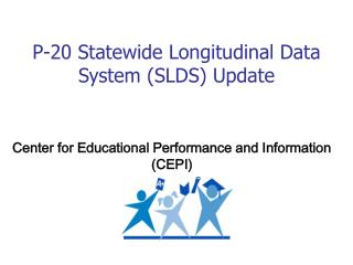 P-20 Statewide Longitudinal Data System SLDS Update