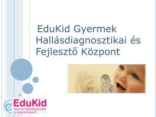 EduKid Gyermek Hall sdiagnosztikai  s Fejleszto K zpont
