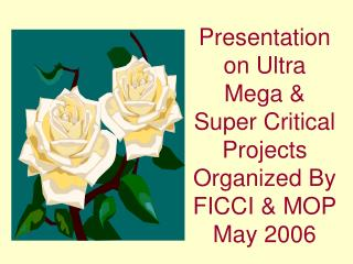 Presentation on Ultra Mega  Super Critical Projects Organized By FICCI  MOP May 2006