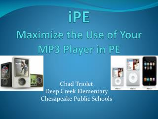 IPE  Maximize the Use of Your  MP3 Player in PE