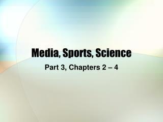 Media, Sports, Science