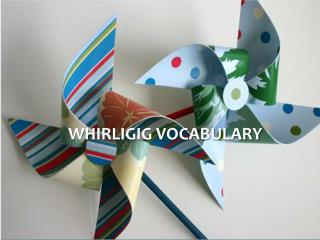 Whirligig Vocabulary