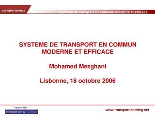 SYSTEME DE TRANSPORT EN COMMUN MODERNE ET EFFICACE  Mohamed Mezghani  Lisbonne, 18 octobre 2006