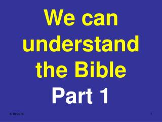We can understand the Bible  Part 1