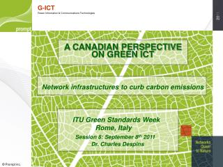 A CANADIAN PERSPECTIVE ON GREEN ICT    Network infrastructures to curb carbon emissions                       ITU Green