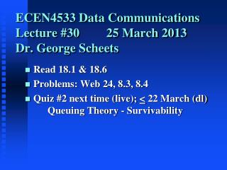 ECEN4533 Data Communications Lecture 30  25 March 2013 Dr. George Scheets