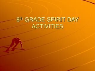 8th GRADE SPIRIT DAY ACTIVITIES