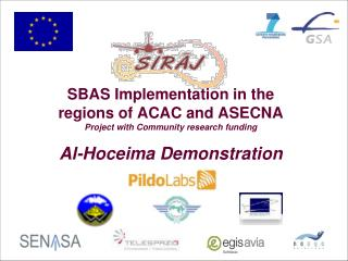 SBAS Implementation in the regions of ACAC and ASECNA Project with Community research funding  Al-Hoceima Demonstration