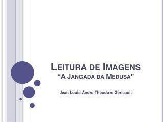 Leitura de Imagens  A Jangada da Medusa